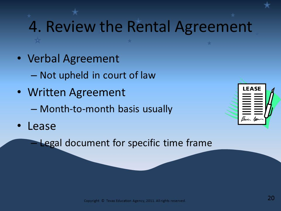 4. Review the Rental Agreement Verbal Agreement – Not upheld in court of law Written Agreement – Month-to-month basis usually Lease – Legal document f