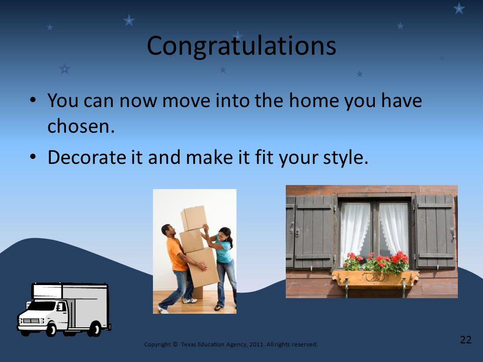 Congratulations You can now move into the home you have chosen.