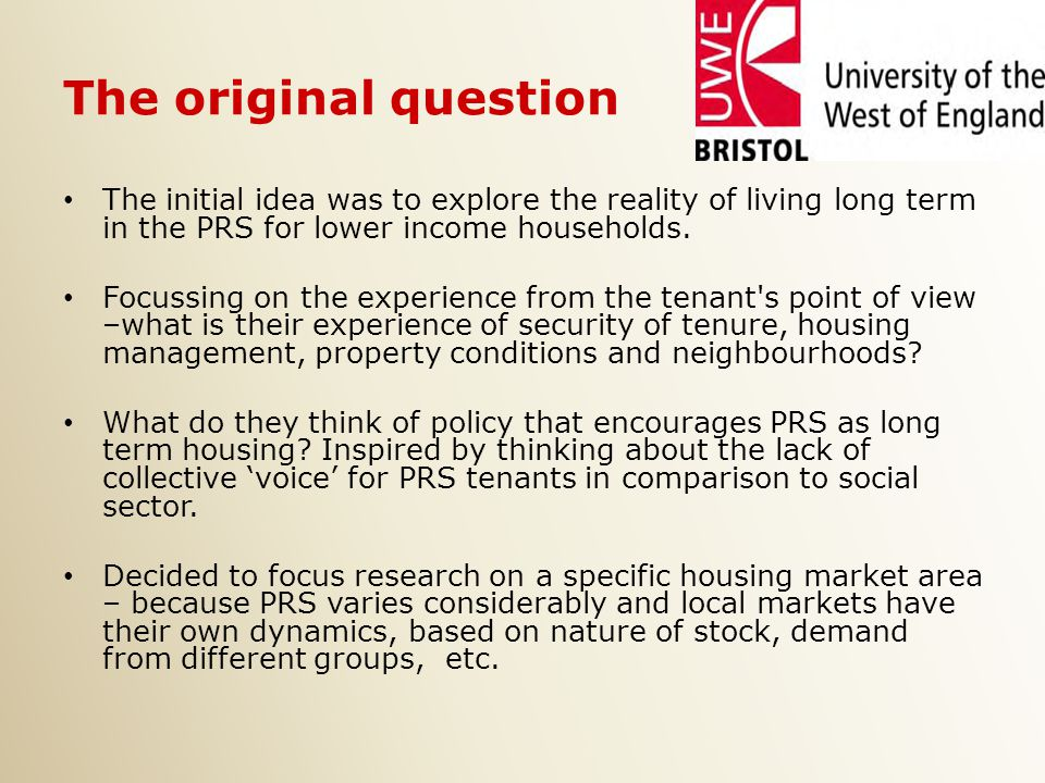 The original question The initial idea was to explore the reality of living long term in the PRS for lower income households.