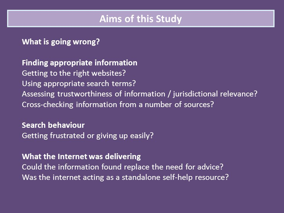 Aims of this Study What is going wrong? Finding appropriate information Getting to the right websites? Using appropriate search terms? Assessing trust