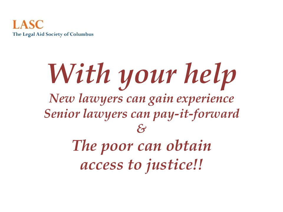 With your help New lawyers can gain experience Senior lawyers can pay-it-forward & The poor can obtain access to justice!!