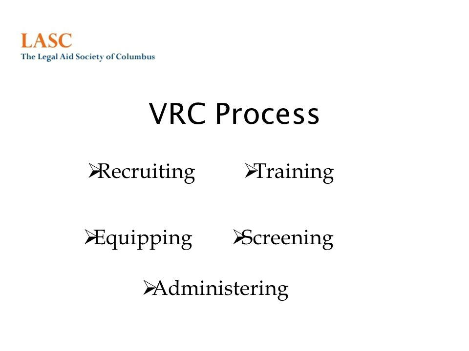 VRC Process  Recruiting  Training  Equipping  Administering  Screening
