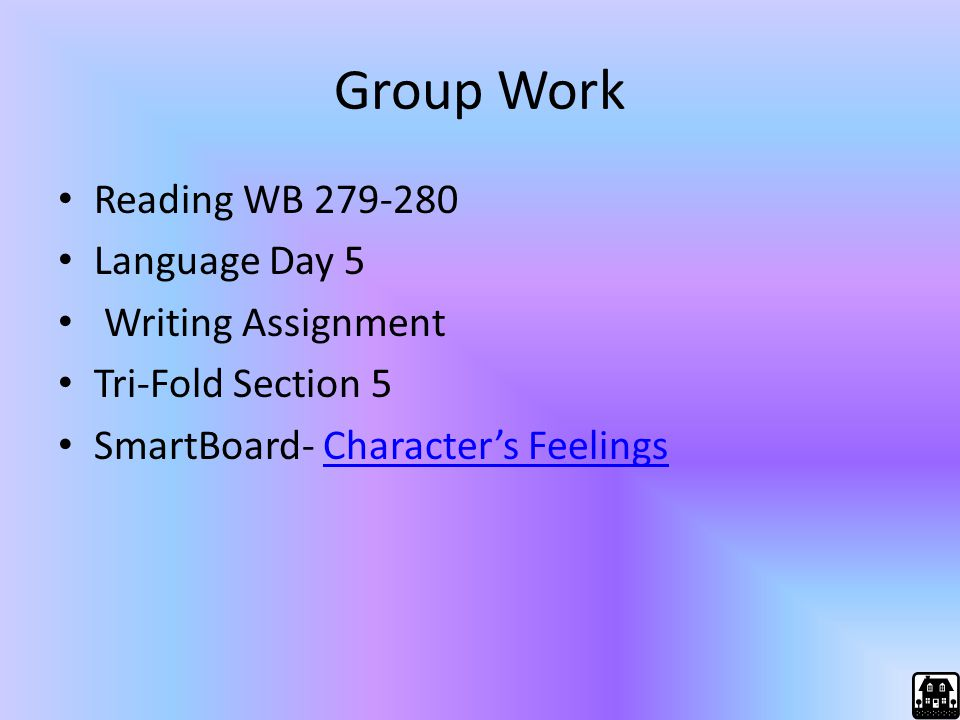 Group Work Reading WB 279-280 Language Day 5 Writing Assignment Tri-Fold Section 5 SmartBoard- Character's FeelingsCharacter's Feelings