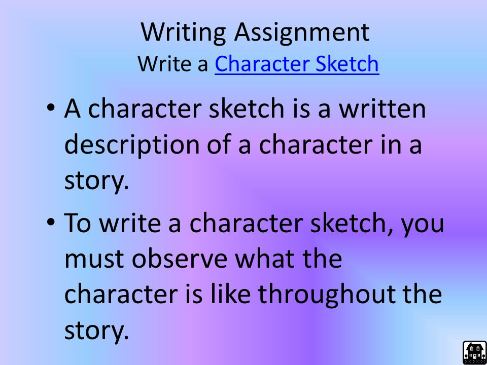 Writing Assignment Write a Character SketchCharacter Sketch A character sketch is a written description of a character in a story. To write a characte