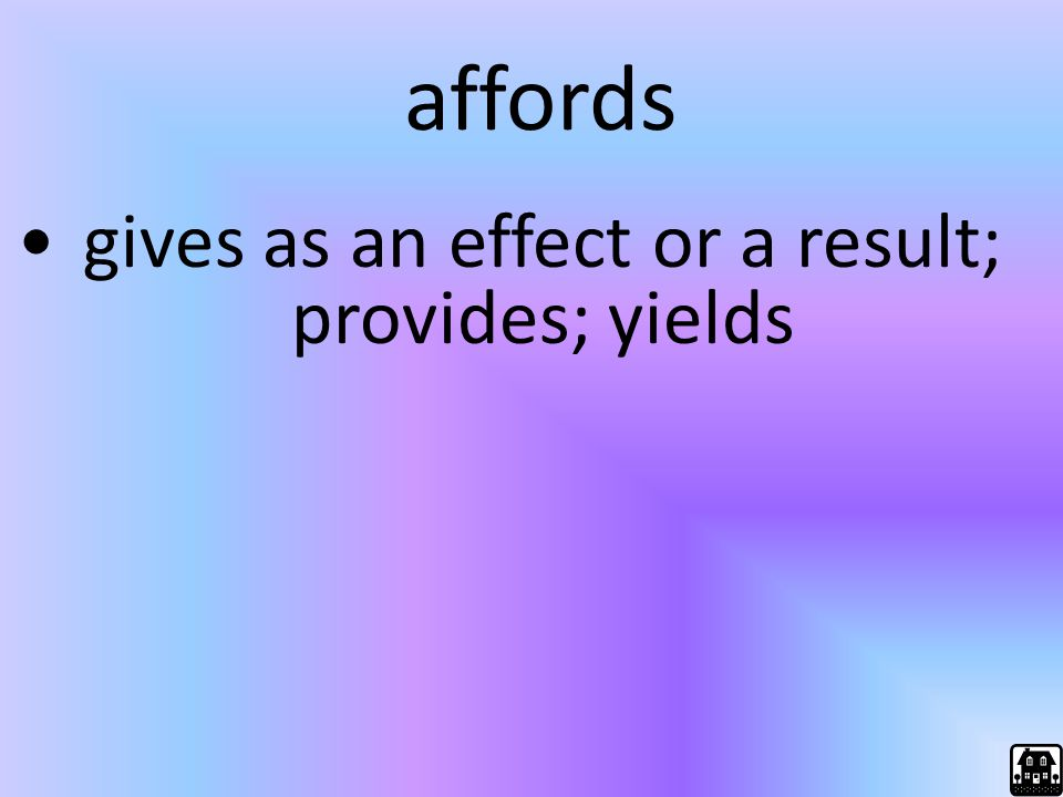 affords gives as an effect or a result; provides; yields