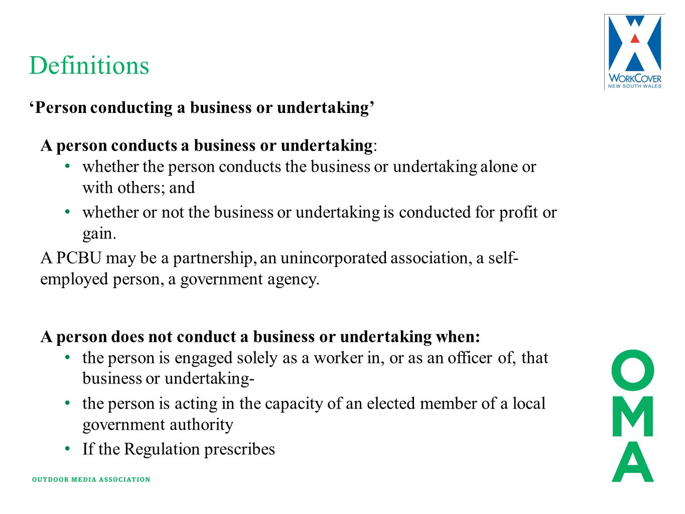 Definitions 'Person conducting a business or undertaking' A person conducts a business or undertaking: whether the person conducts the business or und