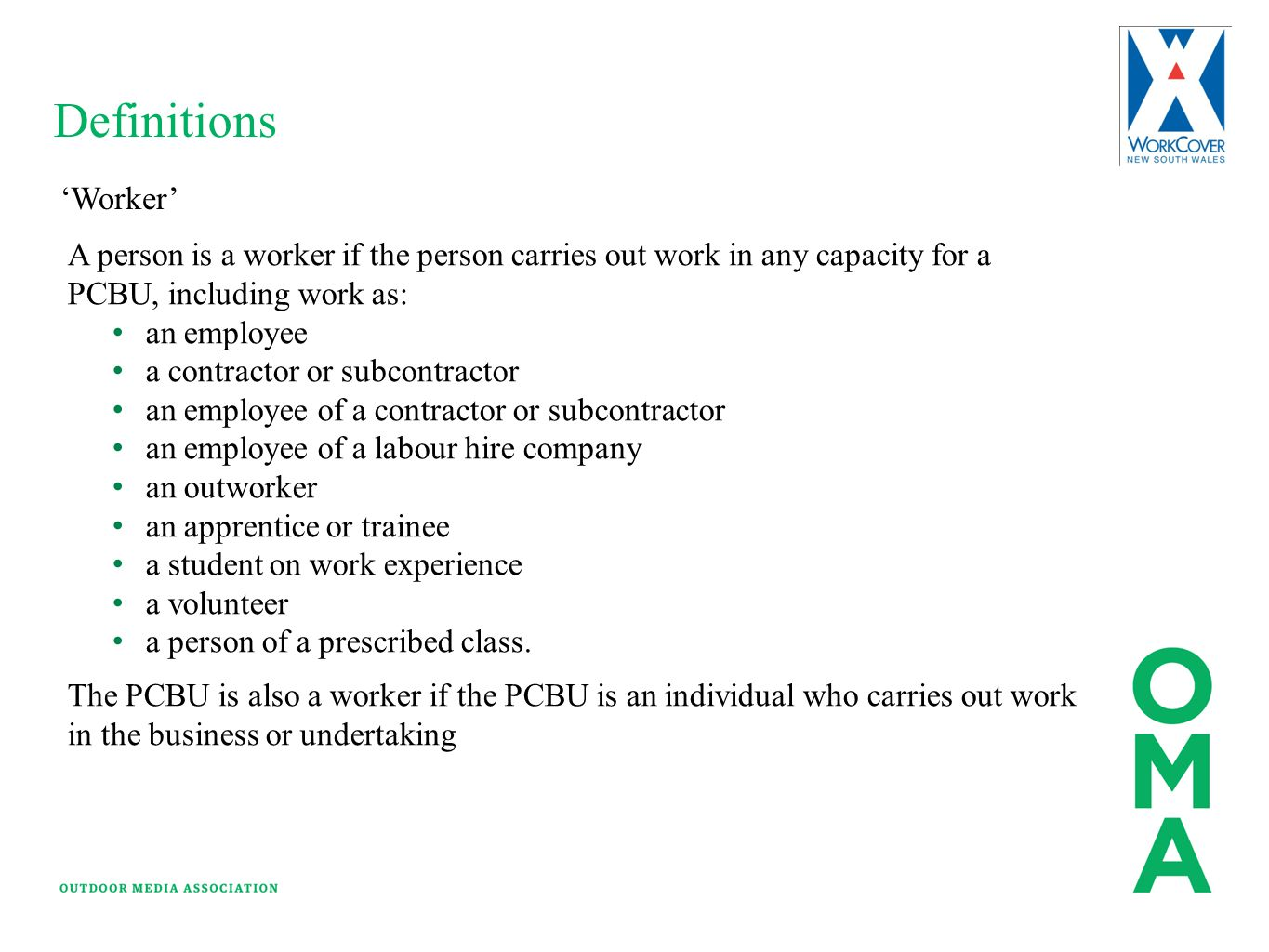 Definitions 'Worker' A person is a worker if the person carries out work in any capacity for a PCBU, including work as: an employee a contractor or su