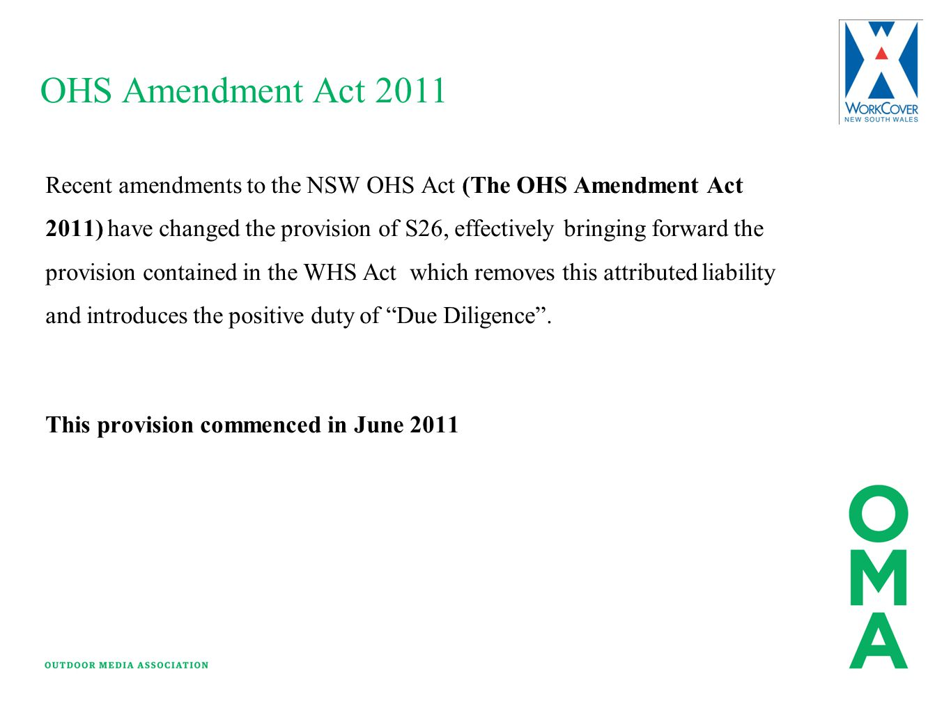 OHS Amendment Act 2011 Recent amendments to the NSW OHS Act (The OHS Amendment Act 2011) have changed the provision of S26, effectively bringing forwa