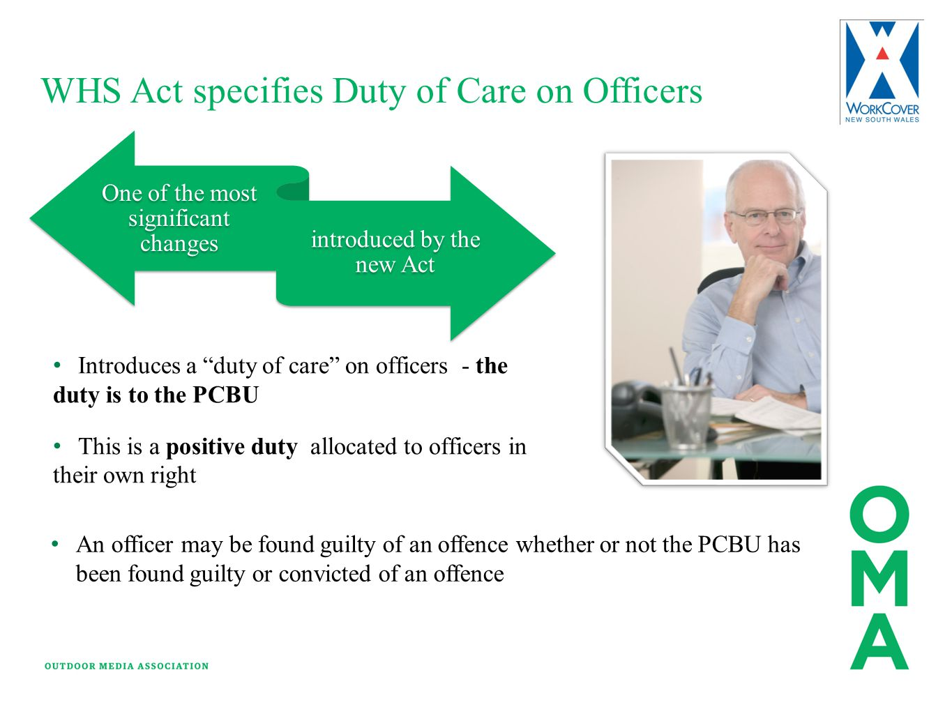 """WHS Act specifies Duty of Care on Officers One of the most significant changes introduced by the new Act Introduces a """"duty of care"""" on officers - the"""