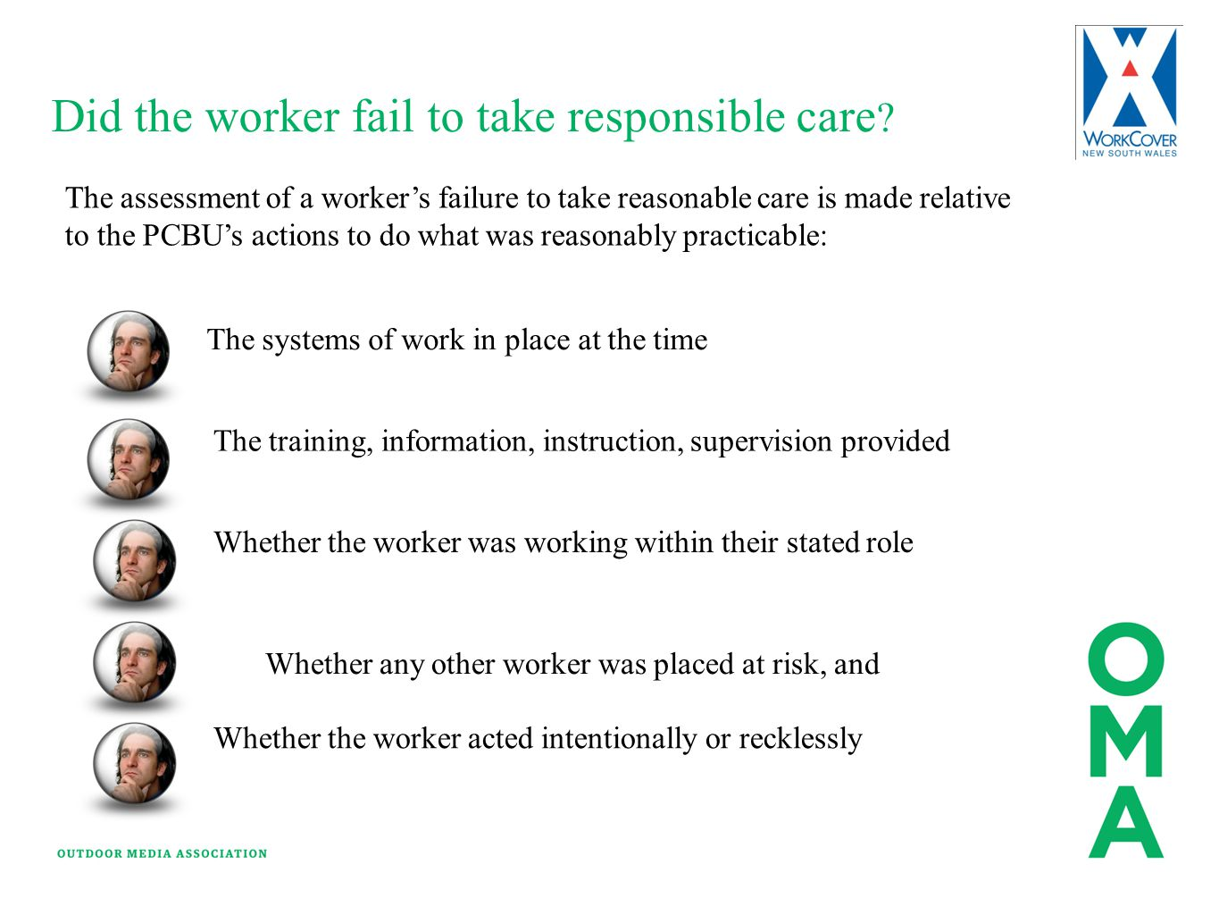 Did the worker fail to take responsible care ? The assessment of a worker's failure to take reasonable care is made relative to the PCBU's actions to