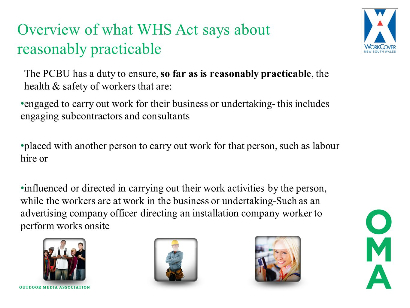 Overview of what WHS Act says about reasonably practicable The PCBU has a duty to ensure, so far as is reasonably practicable, the health & safety of