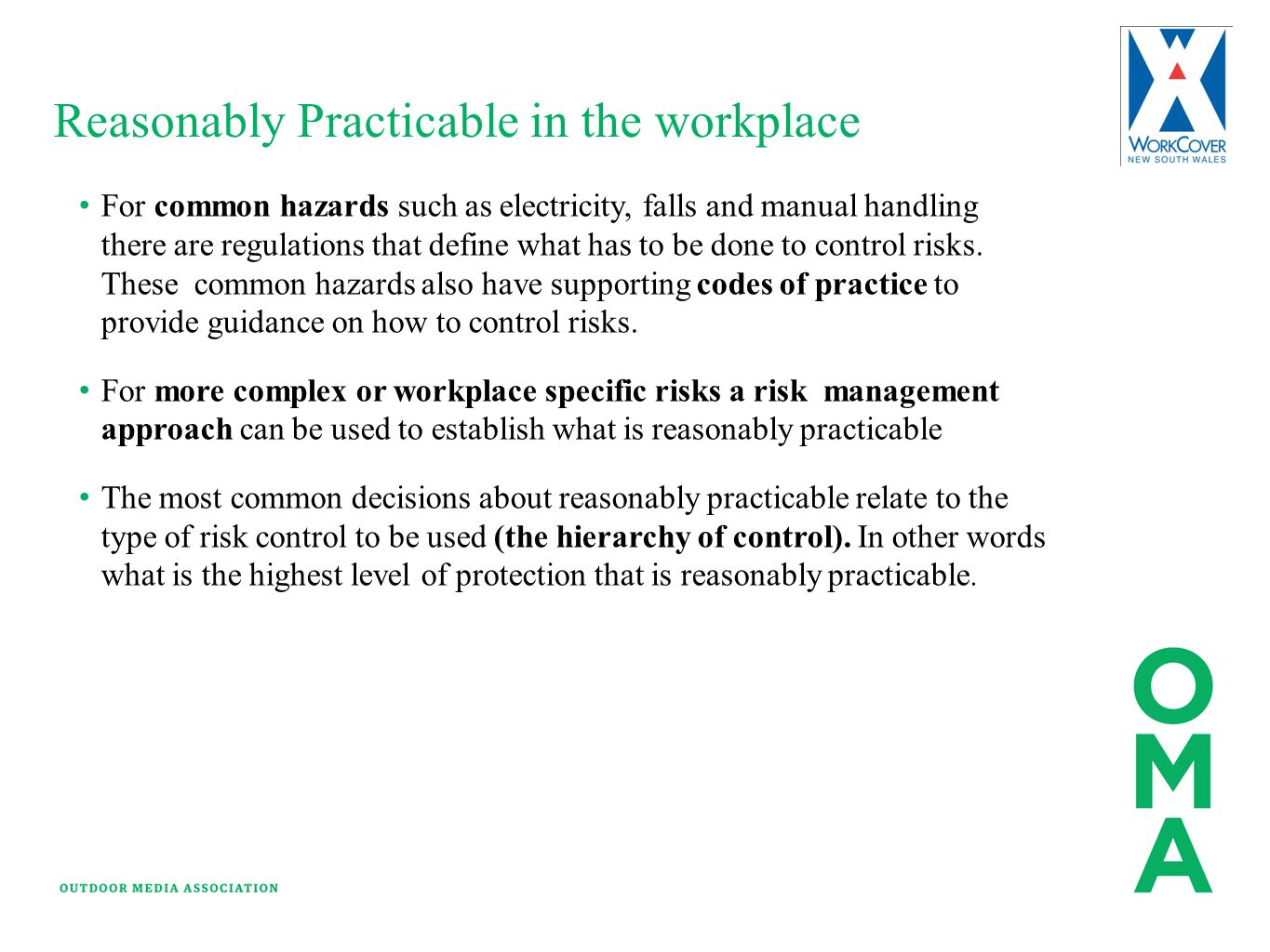Reasonably Practicable in the workplace For common hazards such as electricity, falls and manual handling there are regulations that define what has t