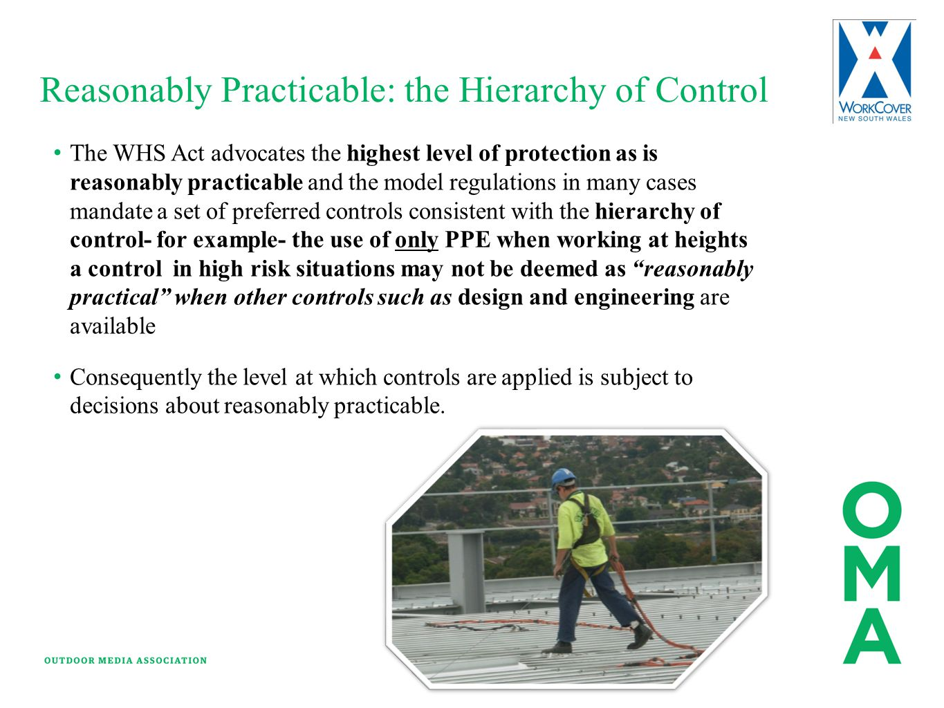Reasonably Practicable: the Hierarchy of Control The WHS Act advocates the highest level of protection as is reasonably practicable and the model regu