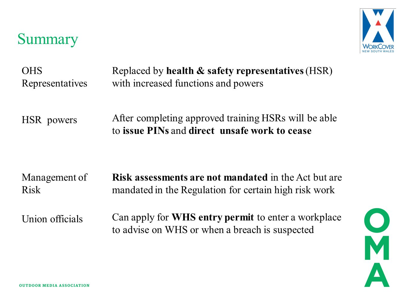 Summary OHS Representatives Replaced by health & safety representatives (HSR) with increased functions and powers HSR powers After completing approved