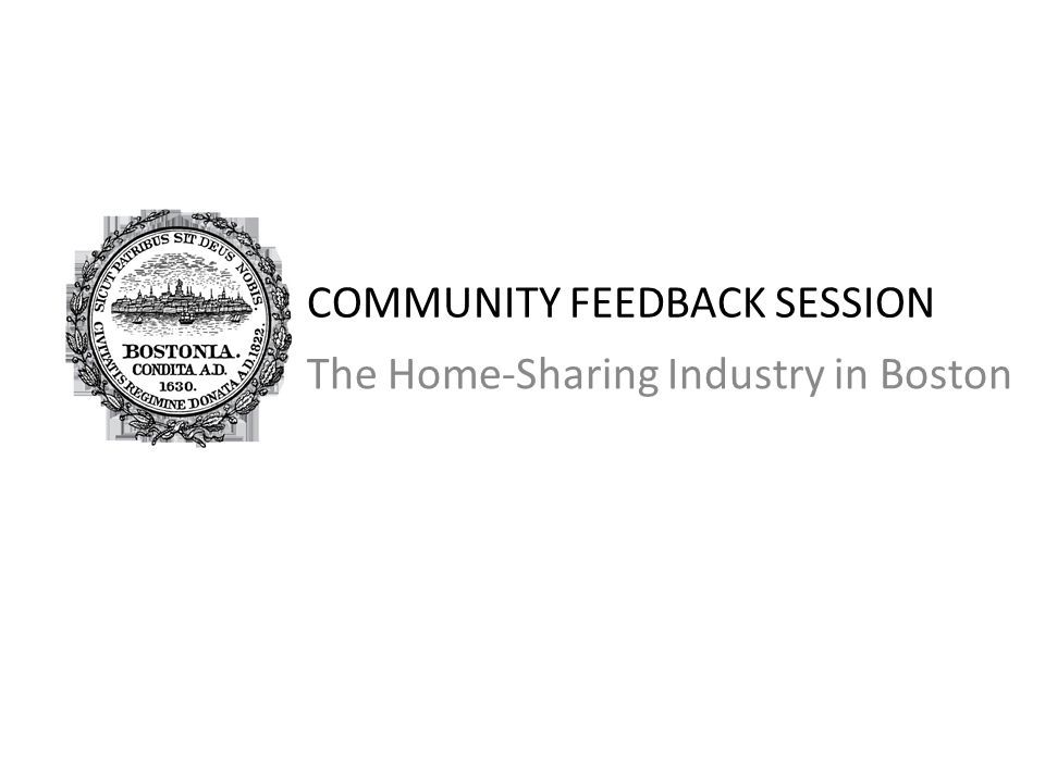 COMMUNITY FEEDBACK SESSION The Home-Sharing Industry in Boston