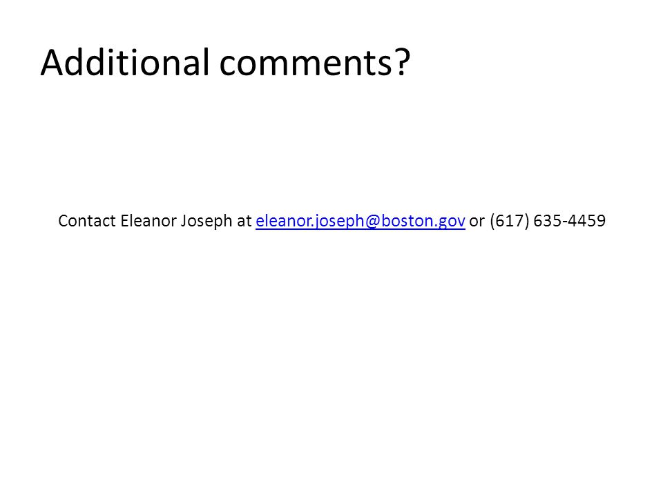 Additional comments? Contact Eleanor Joseph at eleanor.joseph@boston.gov or (617) 635-4459eleanor.joseph@boston.gov