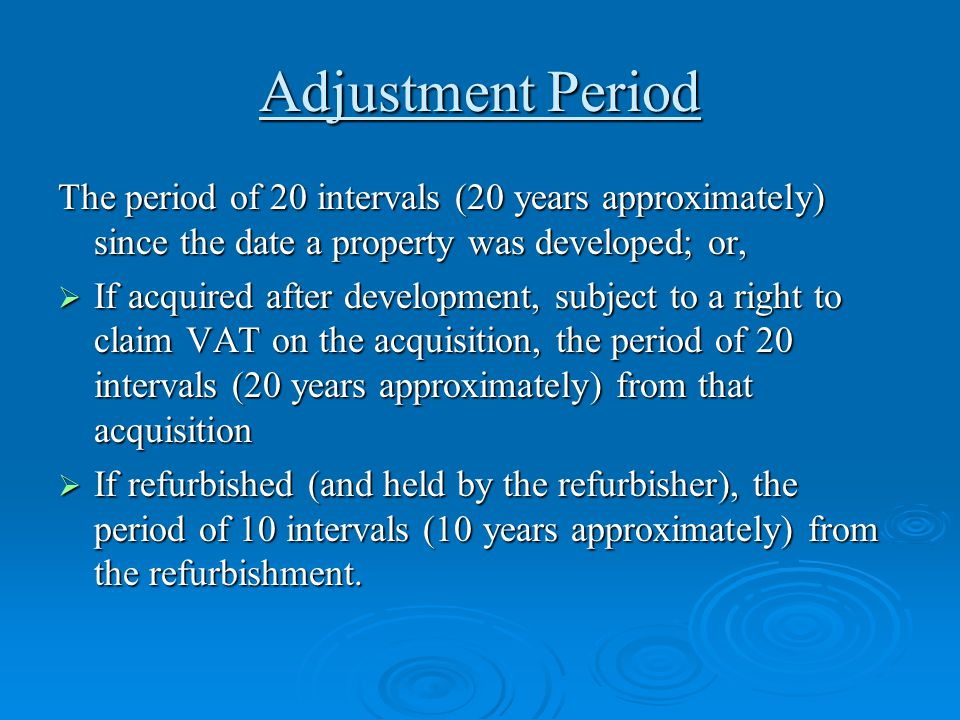 Adjustment Period The period of 20 intervals (20 years approximately) since the date a property was developed; or,  If acquired after development, su