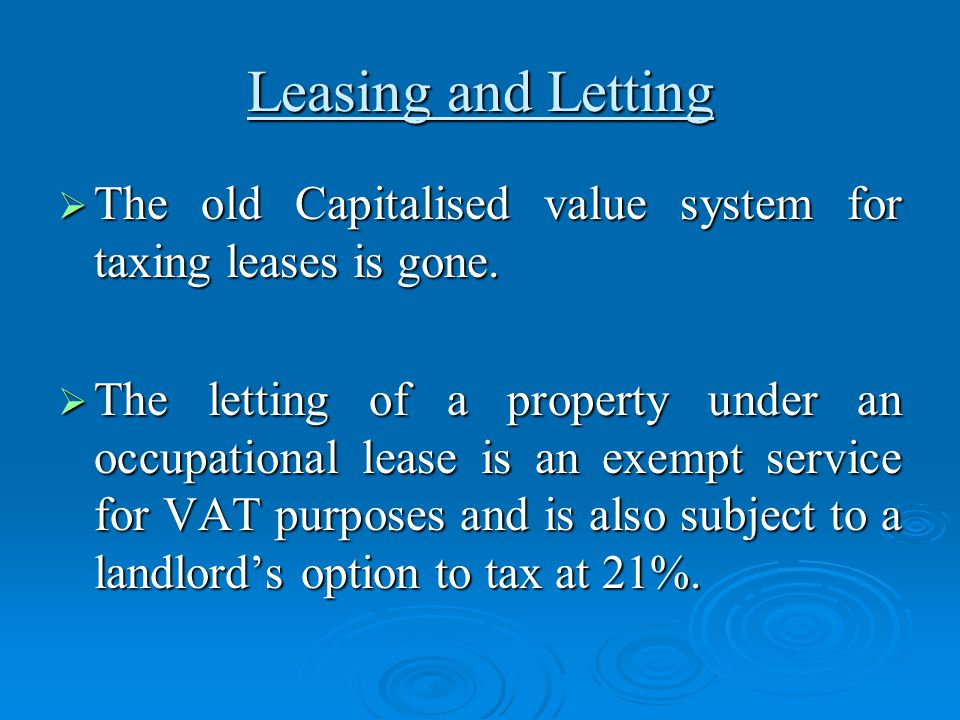 Leasing and Letting  The old Capitalised value system for taxing leases is gone.  The letting of a property under an occupational lease is an exempt