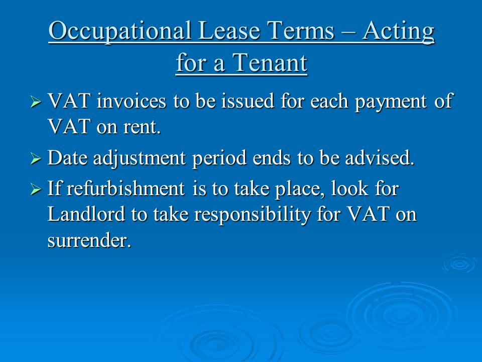 Occupational Lease Terms – Acting for a Tenant  VAT invoices to be issued for each payment of VAT on rent.  Date adjustment period ends to be advise
