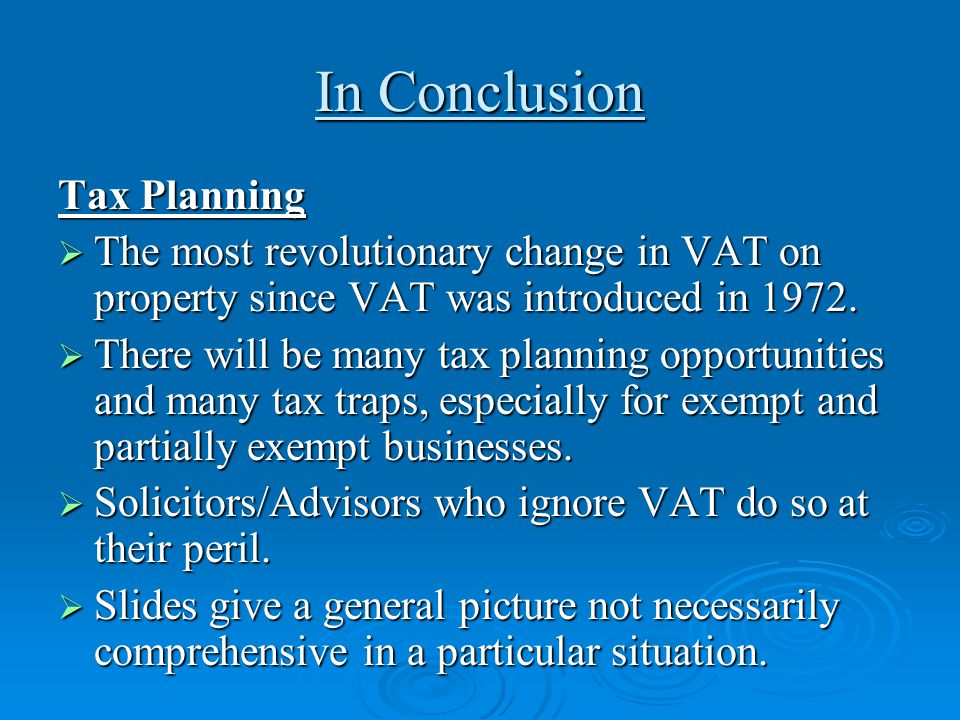In Conclusion Tax Planning  The most revolutionary change in VAT on property since VAT was introduced in 1972.  There will be many tax planning oppo