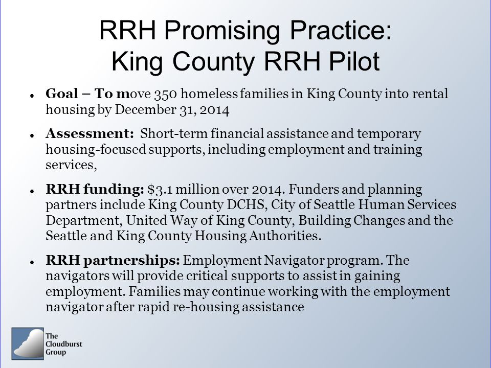 RRH Promising Practice: King County RRH Pilot Goal – To move 350 homeless families in King County into rental housing by December 31, 2014 Assessment: