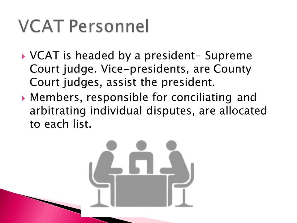  VCAT is headed by a president- Supreme Court judge.