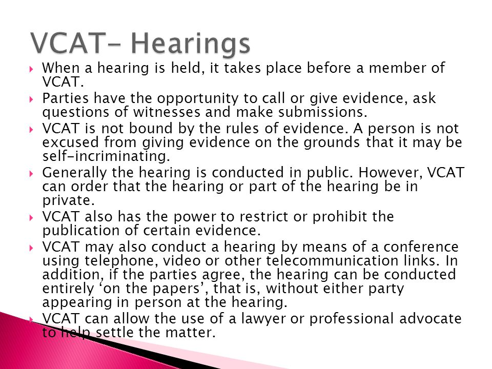 When a hearing is held, it takes place before a member of VCAT.
