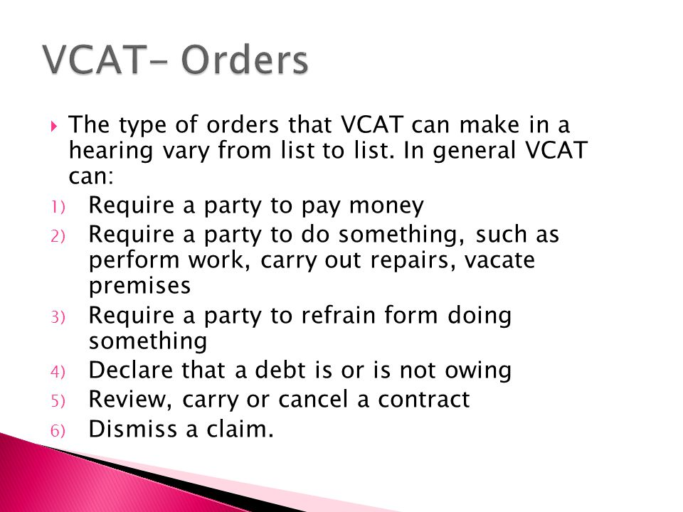  The type of orders that VCAT can make in a hearing vary from list to list.