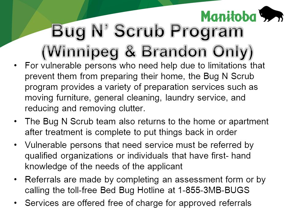 For vulnerable persons who need help due to limitations that prevent them from preparing their home, the Bug N Scrub program provides a variety of preparation services such as moving furniture, general cleaning, laundry service, and reducing and removing clutter.