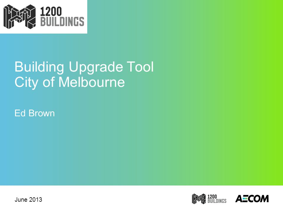 Building Upgrade Tool City of Melbourne Ed Brown June 2013