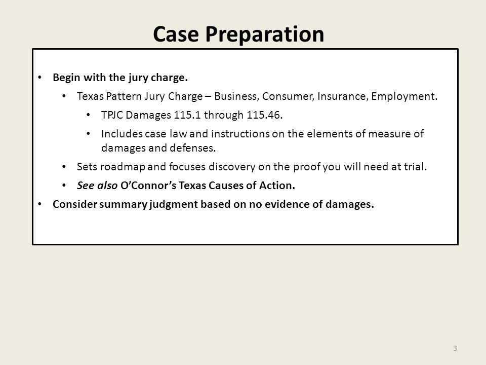 Case Preparation 3 Begin with the jury charge.