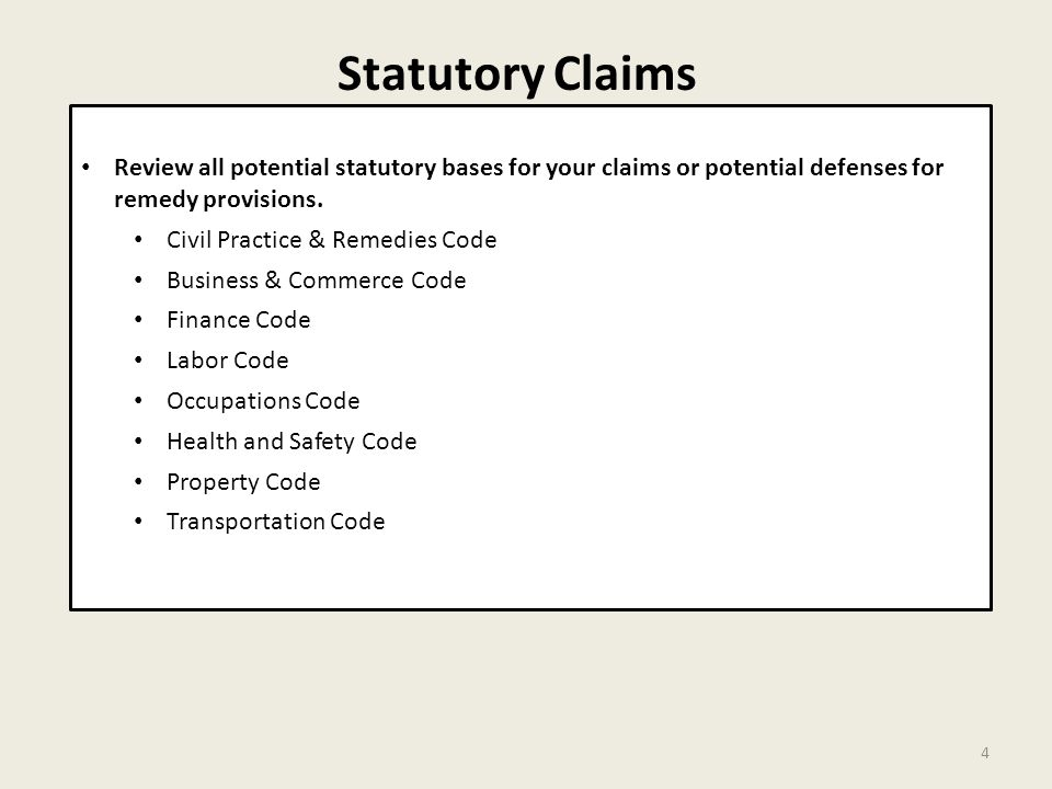 Statutory Claims 4 Review all potential statutory bases for your claims or potential defenses for remedy provisions.