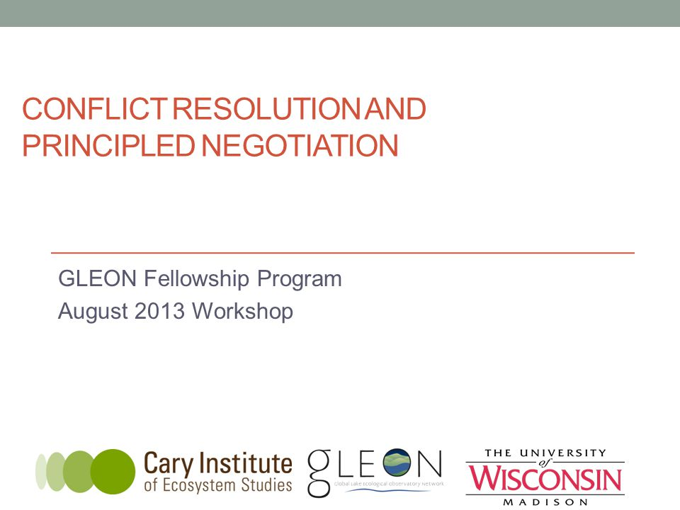 CONFLICT RESOLUTION AND PRINCIPLED NEGOTIATION GLEON Fellowship Program August 2013 Workshop