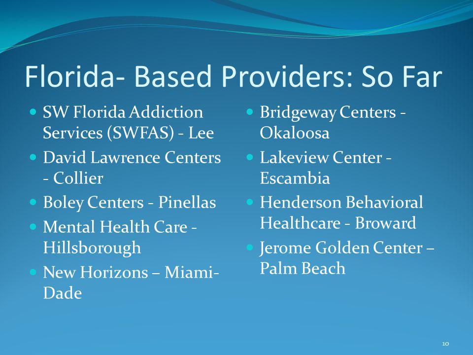 Florida- Based Providers: So Far SW Florida Addiction Services (SWFAS) - Lee David Lawrence Centers - Collier Boley Centers - Pinellas Mental Health C