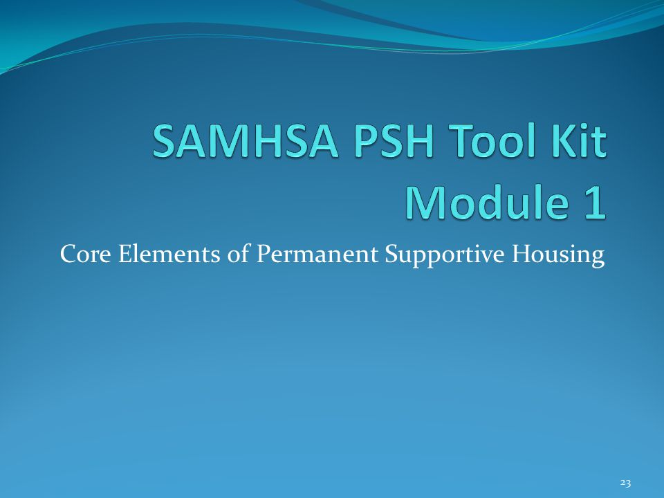 Core Elements of Permanent Supportive Housing 23
