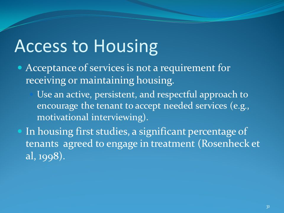 Access to Housing Acceptance of services is not a requirement for receiving or maintaining housing.