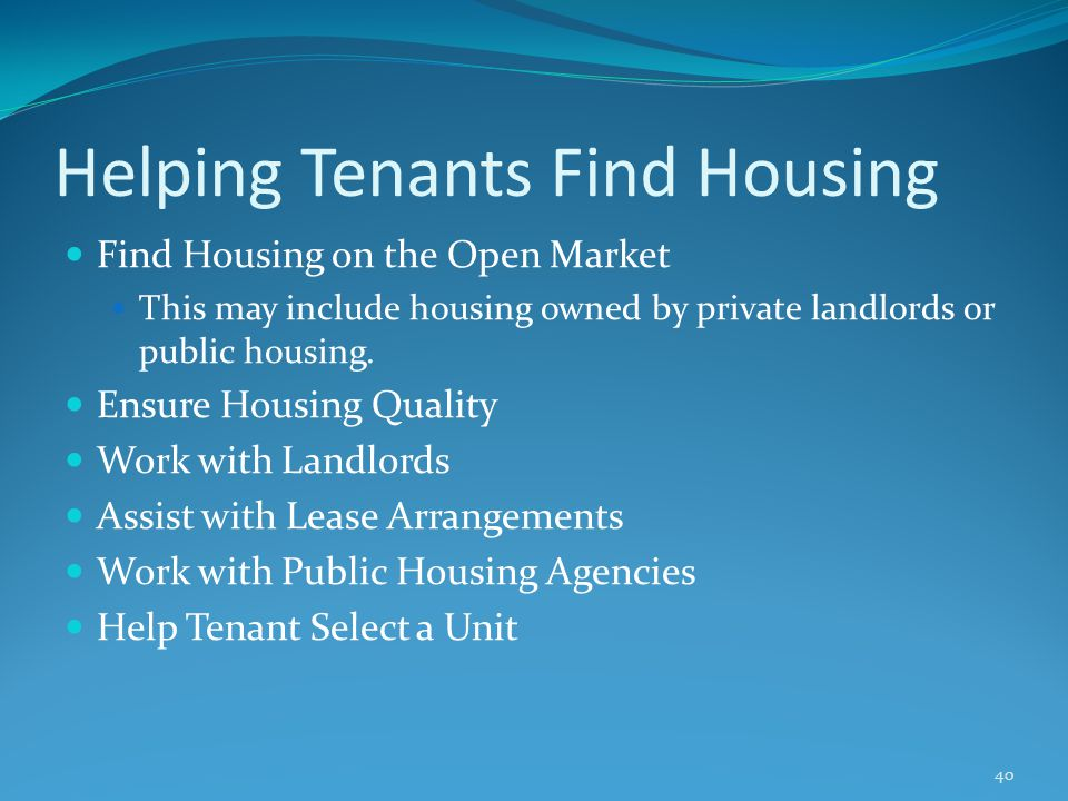 Helping Tenants Find Housing Find Housing on the Open Market This may include housing owned by private landlords or public housing. Ensure Housing Qua