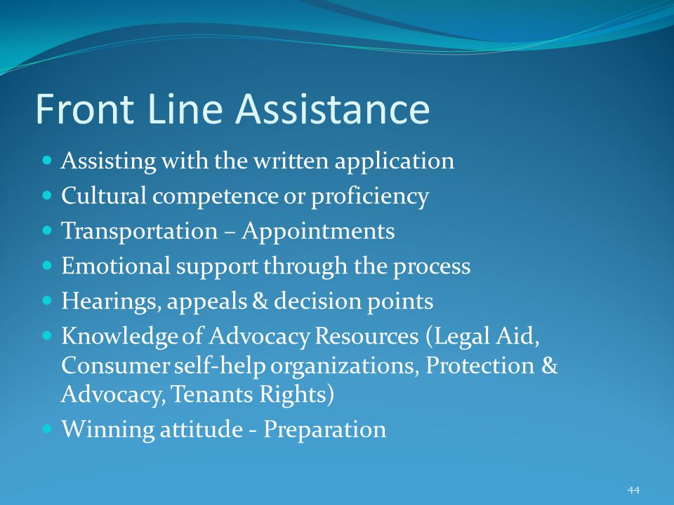 Front Line Assistance Assisting with the written application Cultural competence or proficiency Transportation – Appointments Emotional support throug