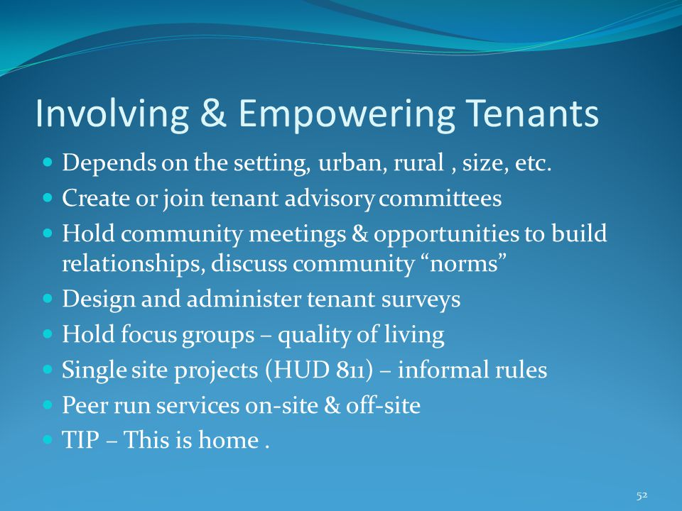 Involving & Empowering Tenants Depends on the setting, urban, rural, size, etc.