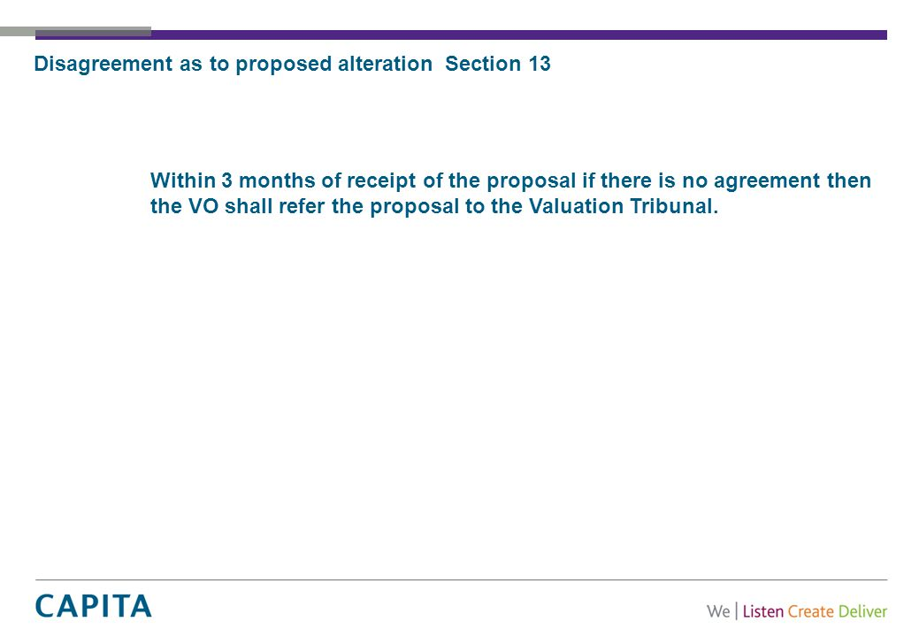 Disagreement as to proposed alteration Section 13 Within 3 months of receipt of the proposal if there is no agreement then the VO shall refer the proposal to the Valuation Tribunal.