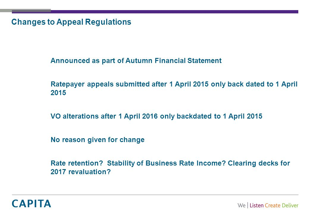 Changes to Appeal Regulations Announced as part of Autumn Financial Statement Ratepayer appeals submitted after 1 April 2015 only back dated to 1 Apri
