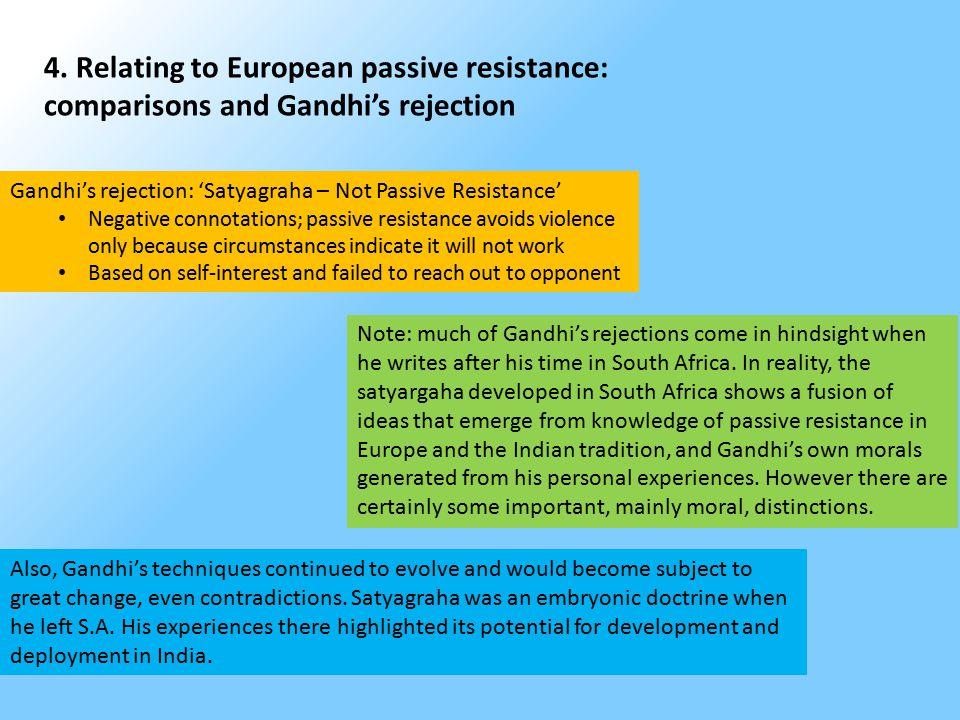 4. Relating to European passive resistance: comparisons and Gandhi's rejection Gandhi's rejection: 'Satyagraha – Not Passive Resistance' Negative conn
