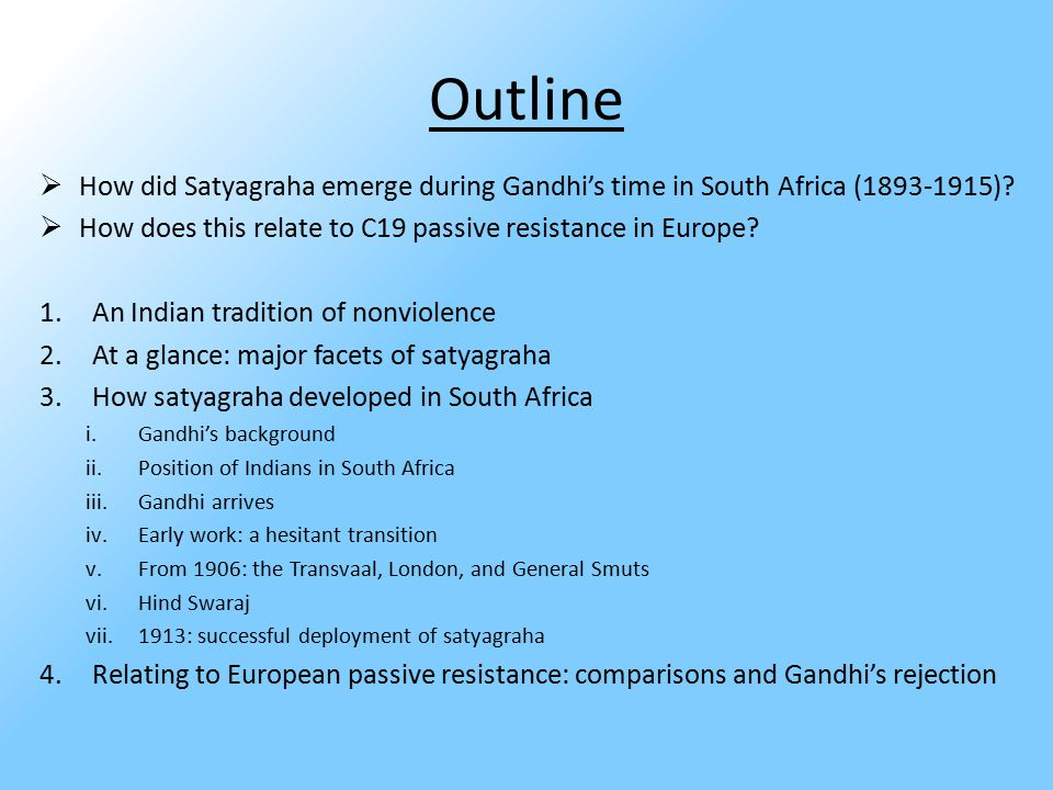 Outline  How did Satyagraha emerge during Gandhi's time in South Africa (1893-1915).