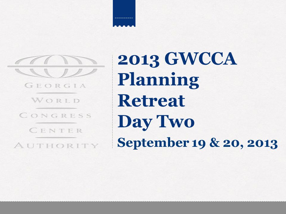 2013 GWCCA Planning Retreat Day Two September 19 & 20, 2013