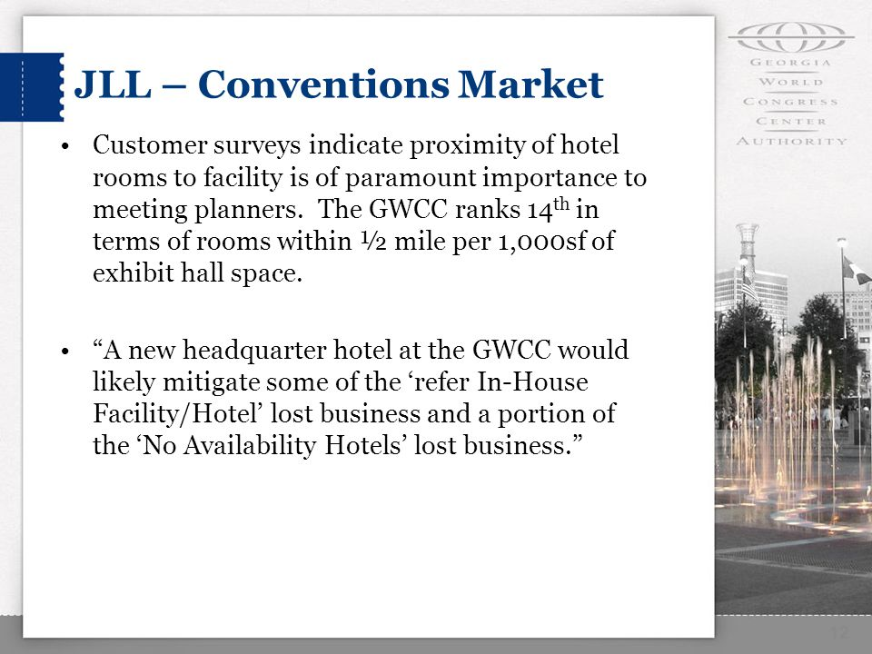 JLL – Conventions Market Customer surveys indicate proximity of hotel rooms to facility is of paramount importance to meeting planners.
