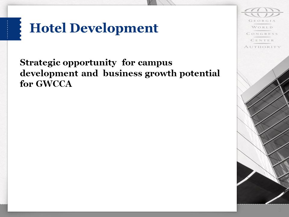 Hotel Development 3 Strategic opportunity for campus development and business growth potential for GWCCA