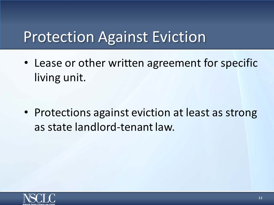 Protection Against Eviction Lease or other written agreement for specific living unit. Protections against eviction at least as strong as state landlo