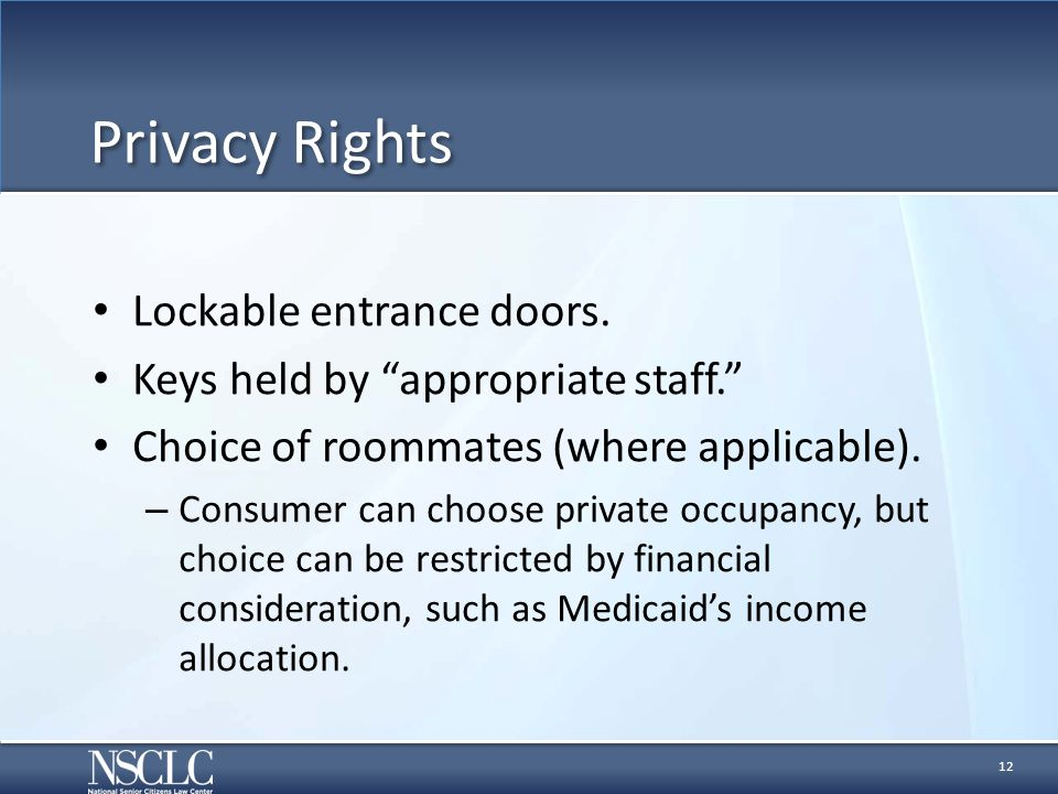 """Privacy Rights Lockable entrance doors. Keys held by """"appropriate staff."""" Choice of roommates (where applicable). – Consumer can choose private occupa"""