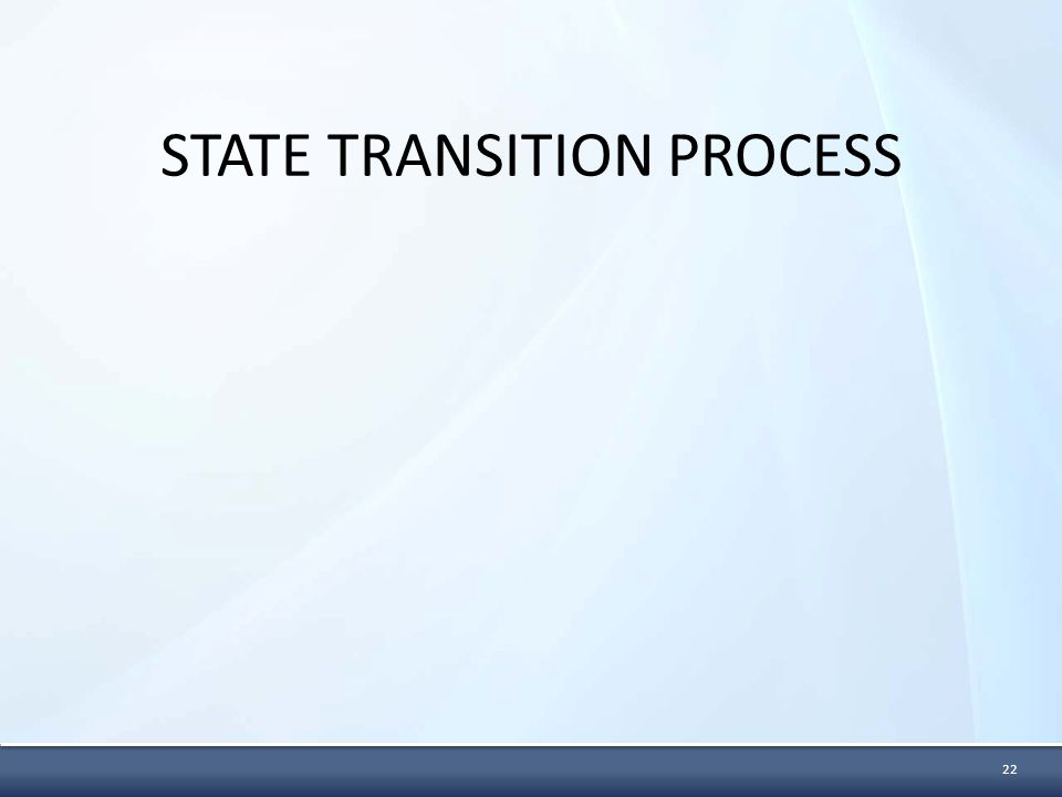 STATE TRANSITION PROCESS 22