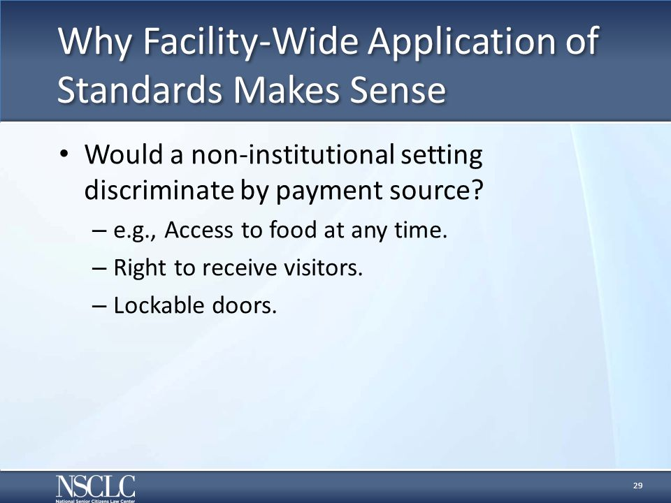 Why Facility-Wide Application of Standards Makes Sense Would a non-institutional setting discriminate by payment source? – e.g., Access to food at any